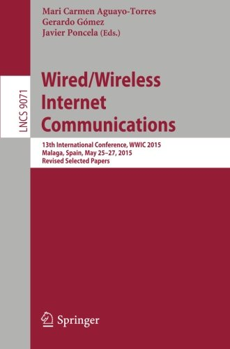 Wired/Wireless Internet Communications: 13th International Conference, WWIC 2015, Malaga, Spain, May 25-27, 2015, Revised Selected Papers (Lecture Notes in Computer Science) by Springer