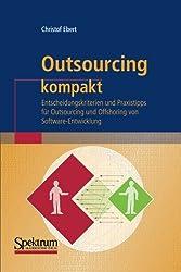 Outsourcing Kompakt: Entscheidungskriterien und Praxistipps für Outsourcing und Offshoring von Software-Entwicklung (IT kompakt) (German Edition)