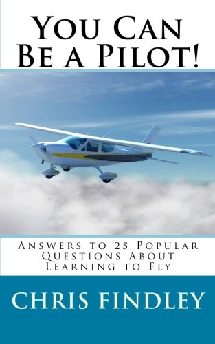 - You Can Be a Pilot!: Answers to 25 Popular Questions About Learning to Fly
