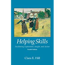 Helping Skills: Facilitating Exploration Insight and Action