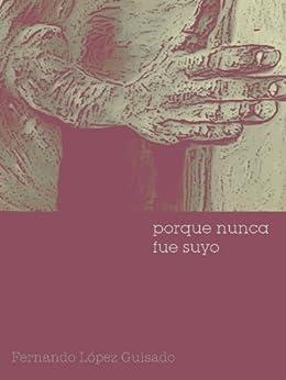 Porque nunca fue suyo (Spanish Edition) by [Guisado, Fernando López]