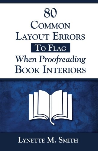 80 Common Layout Errors to Flag When Proofreading Book Interiors