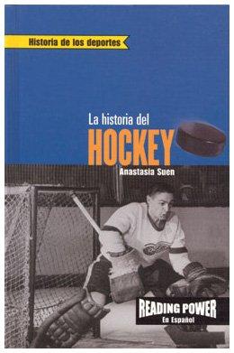 LA Historia Del Hockey (Historia De Los Deportes) (Spanish Edition)