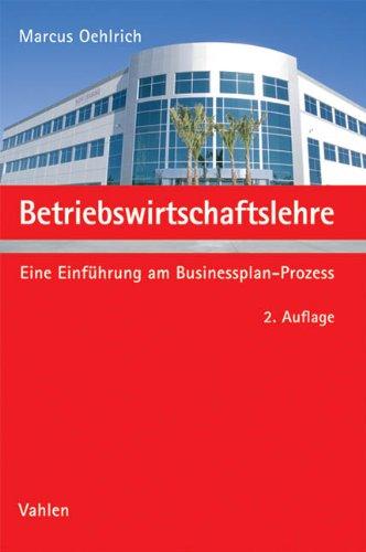 Betriebswirtschaftslehre: Eine Einführung am Businessplan-Prozess