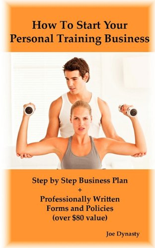 How To Start Your Personal Training Business: Step by Step Business Plan and Forms. Get a Fitness and Personal Training Certification and Become a Certified Personal Trainer PDF