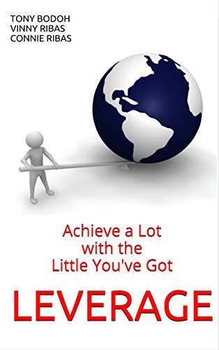 Leverage: Achieve a Lot with the Little You've Got