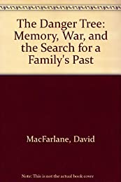 The Danger Tree : Memory, War, And The Search For A Family's Past