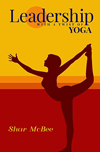 Leadership with a Twist of Yoga by Shar McBee ebook deal