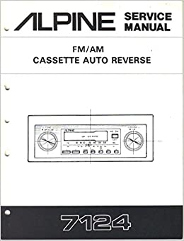 alpine 7124 preset am fm cassette auto reverse car stereo, service manual,  parts list, schematic wiring diagram: alpine electronics inc,