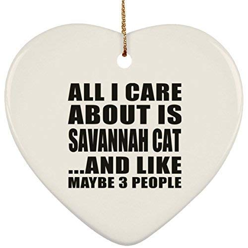 Arthuryerkes Pet Lover Best Gift Idea All I Care About is Savannah Cat and Like Maybe 3 People Heart Christmas Ornament Holiday Decor Gift