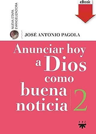 Anunciar hoy a Dios como buena noticia eBook: José Antonio Pagola ...