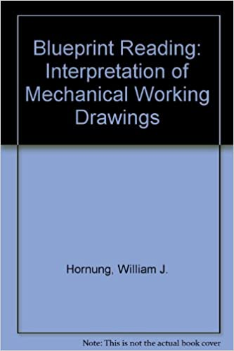 Blueprint reading interpretation of mechanical working drawings blueprint reading interpretation of mechanical working drawings hornung w 9780130777508 amazon books malvernweather Image collections