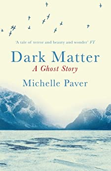 Dark Matter: A Ghost Story by [Paver, Michelle]