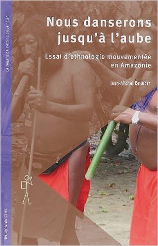 En ligne téléchargement Nous danserons jusqu'à l'aube : Essai d'ethnologie mouvementée en Amazonie epub, pdf