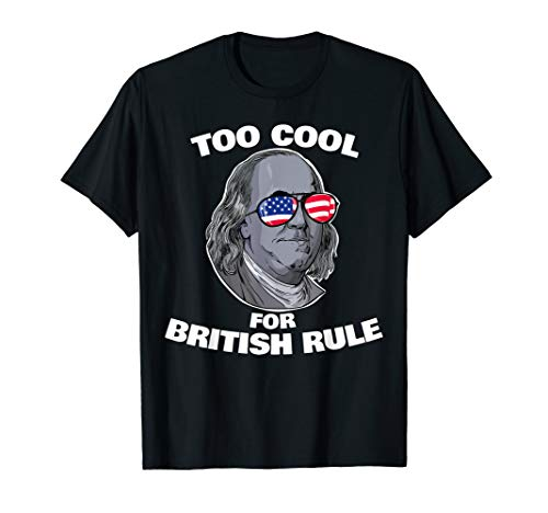 Benjamin Franklin Too Cool for British Rule 1776 Brexit T-Shirt