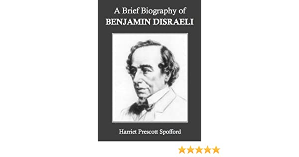 A Brief Biography of Benjamin Disraeli (Annotated)