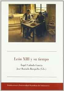LEON XIII Y SU TIEMPO: ANGEL GALINDO GARCIA - JOSE (EDS