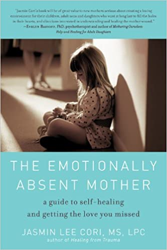 The Emotionally Absent Mother A Guide To Self Healing And Getting