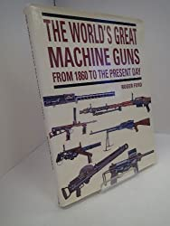 The World'S Great Machine Guns: From 1860 To The Present Day [Hardcover] by
