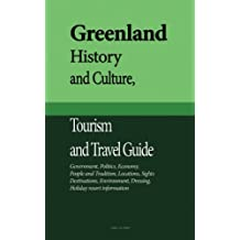 Greenland History and Culture, Tourism and Travel Guide: Government, Politics, Economy, People and Tradition, Locations, Sights, Destinations, Environment, Dressing, Holiday resort information