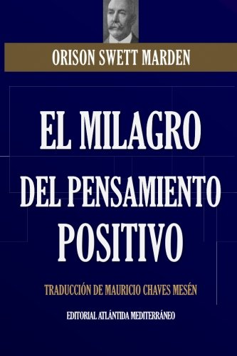 El Milagro Del Pensamiento Positivo (Spanish Edition) [Orison Swett Marden - Mauricio Chaves] (Tapa Blanda)