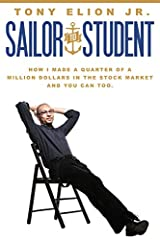 Sailor to Student is a simple and straightforward beginner's guide to increasing your financial literacy, by enhancing your understanding of personal finance and the stock market. This story follows Tony Elion Jr., a military veteran and coll...