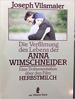 Der Verfilmung Des Lebens Der Anna Wimschneider Eine Dokumentation