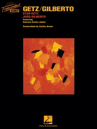 Getz/Gilberto Songbook: Stan Getz & Joao Gilberto, featuring Antonio Carlos Jobim (Transcribed Scores)