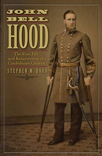 John Bell Hood: The Rise, Fall, and Resurrection of a Confederate General ()
