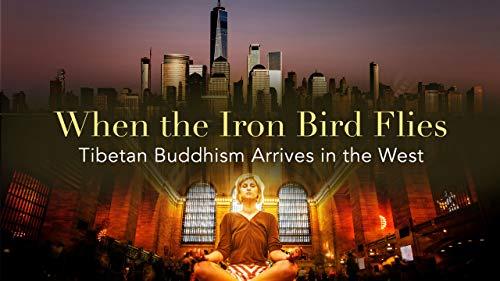 - When the Iron Bird Flies: Tibetan Buddhism Arrives in the West