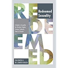 Redeemed Sexuality: A Guide to Sexuality for Christian Singles, Campus Students, Teens and Parents