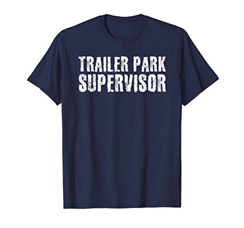 TRAILER PARK SUPERVISOR Shirt Funny Mobile Redneck Gift Idea]()