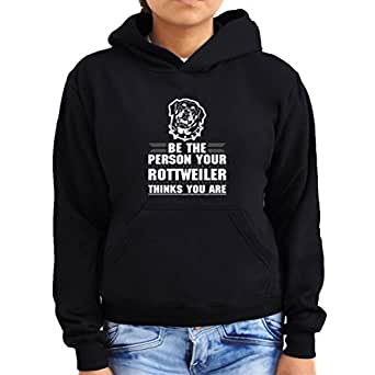 Be the person your Rottweiler thinks you are Women Hoodie