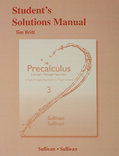 Student's Solutions Manual for Precalculus: Concepts Through Functions, A Right Triangle Approach to Trigonometry