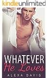 Whatever He Loves (Whatever He, Book Eight) (An Alpha Billionaire Romance)