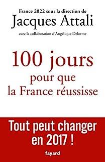 Cent jours pour que la France réussisse : 2017-2022, Attali, Jacques