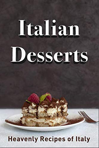 Italian Desserts: Heavenly Recipes of Italy by JR Stevens