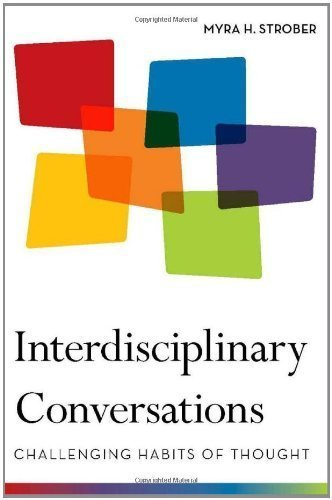 Interdisciplinary Conversations: Challenging Habits of Thought by Myra Strober (2010-10-01)