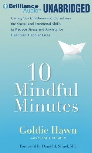 Read Online 10 Mindful Minutes: Giving Our Children the Social and Emotional Skills to Lead Smarter, Healthier, and Happier Lives [Audio CD] PDF