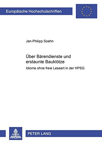 ber Brendienste und erstaunte Baukltze: Idiome ohne freie Lesart in der HPSG (Europische Hochschulschriften / European University Studies / ... Universitaires Europennes) (German Edition)