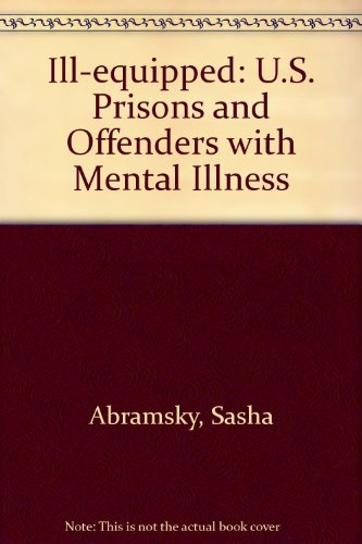 Ill-equipped: U.S. Prisons and Offenders with Mental Illness