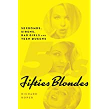 Fifties Blondes: Sexbombs, Sirens, Bad Girls and Teen Queens