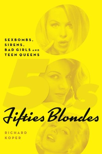 Fifties Blondes: Sexbombs, Sirens, Bad Girls and Teen Queens ()