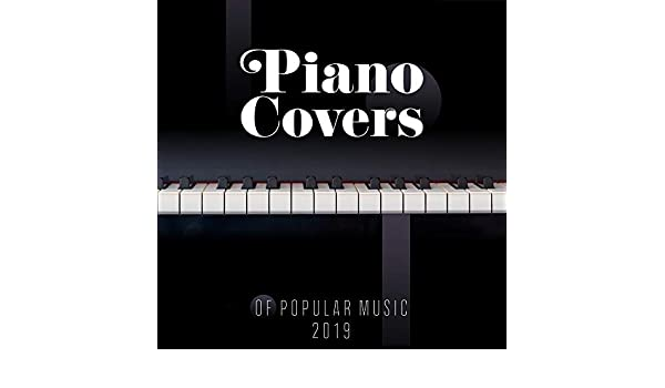 Piano Covers of Popular Music 2019: Beautiful, Well-known