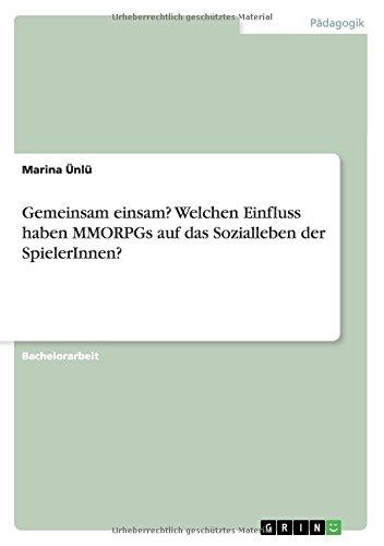 Gemeinsam einsam? Welchen Einfluss haben MMORPGs auf das Sozialleben der SpielerInnen? (German Edition) ebook