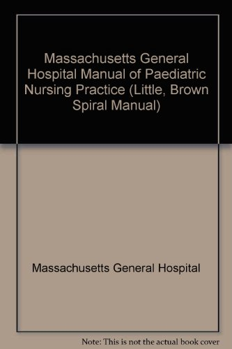 Massachusetts General Hospital Manual of Pediatric Nursing Practice (LITTLE, BROWN SPIRAL MANUAL)