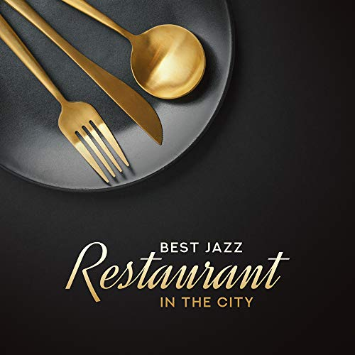 Best Jazz Restaurant in the City: 2019 Fresh Smooth Jazz Instrumental Music for Tasty Dinner's Background, Soft Rhythms for Good Mood and Blissful Time Spending with Family and Friends (Best Jazz Dinner Music)