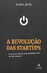 A Revolução das Startups: o Novo Mundo do Empreendedorismo de Alto Impacto