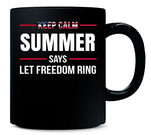 - Keep Calm Summer Says Let Freedom Ring Independence Day Gift - Mug