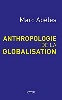 Anthropologie de la globalisation par Abélès